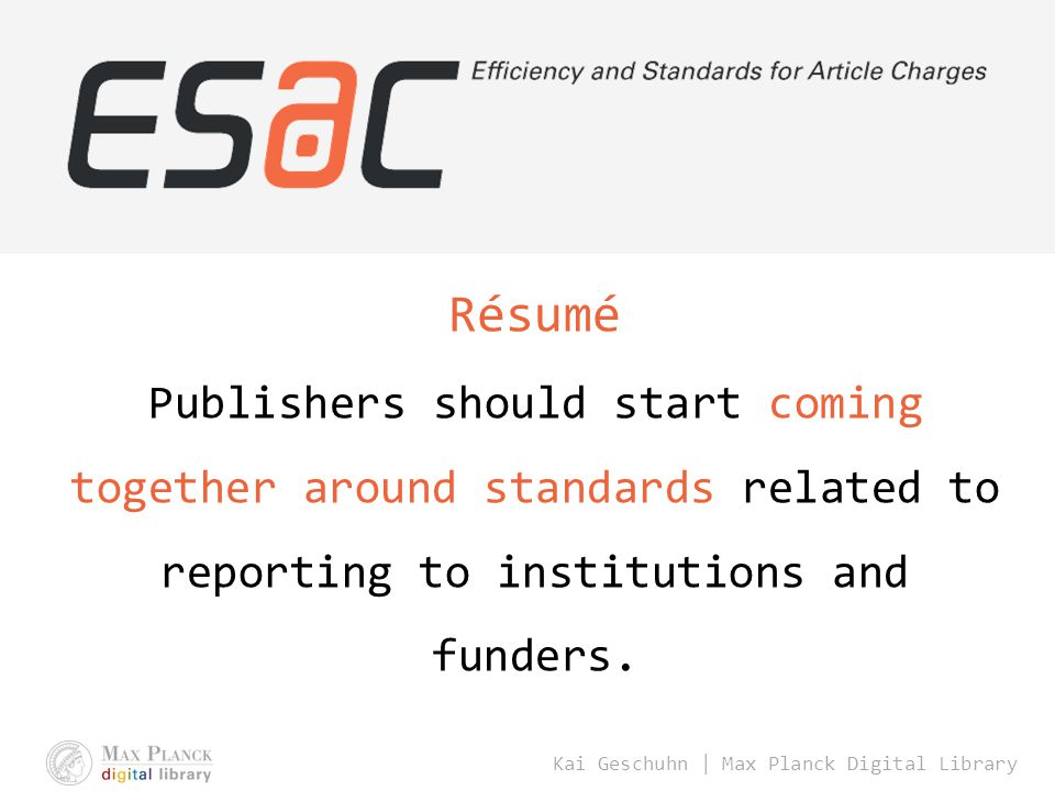 Kai Geschuhn | Max Planck Digital Library Résumé Publishers should start coming together around standards related to reporting to institutions and funders.