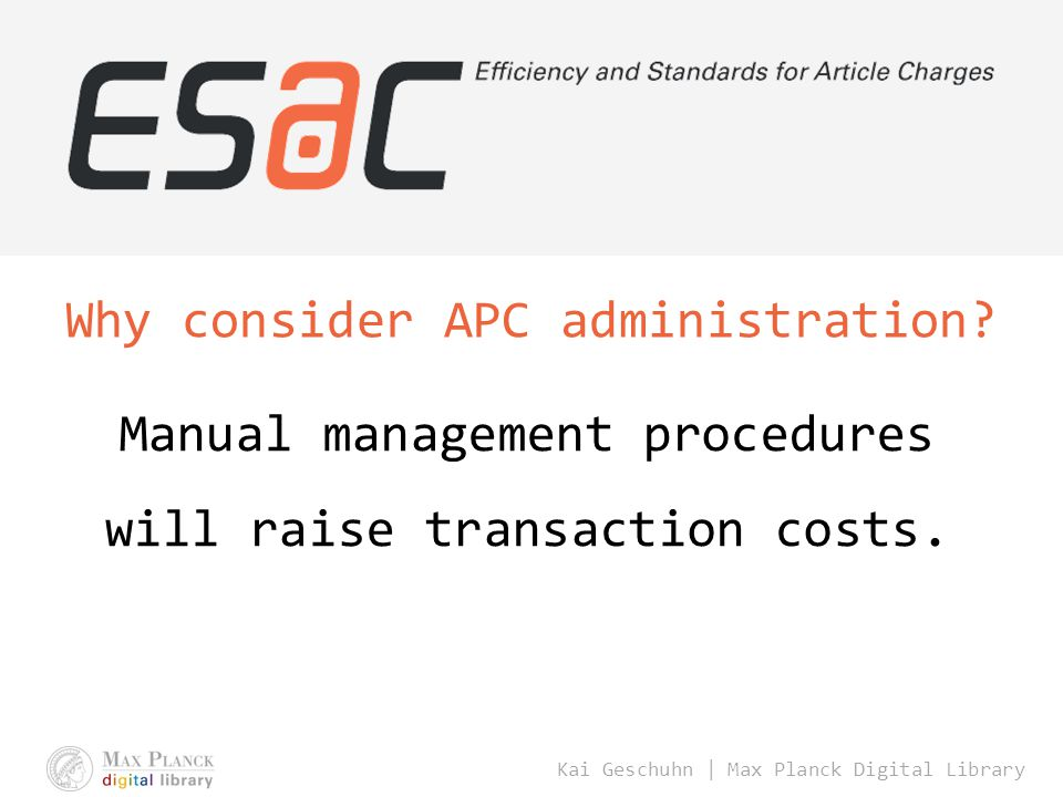 Kai Geschuhn | Max Planck Digital Library Why consider APC administration? Manual management procedures will raise transaction costs.