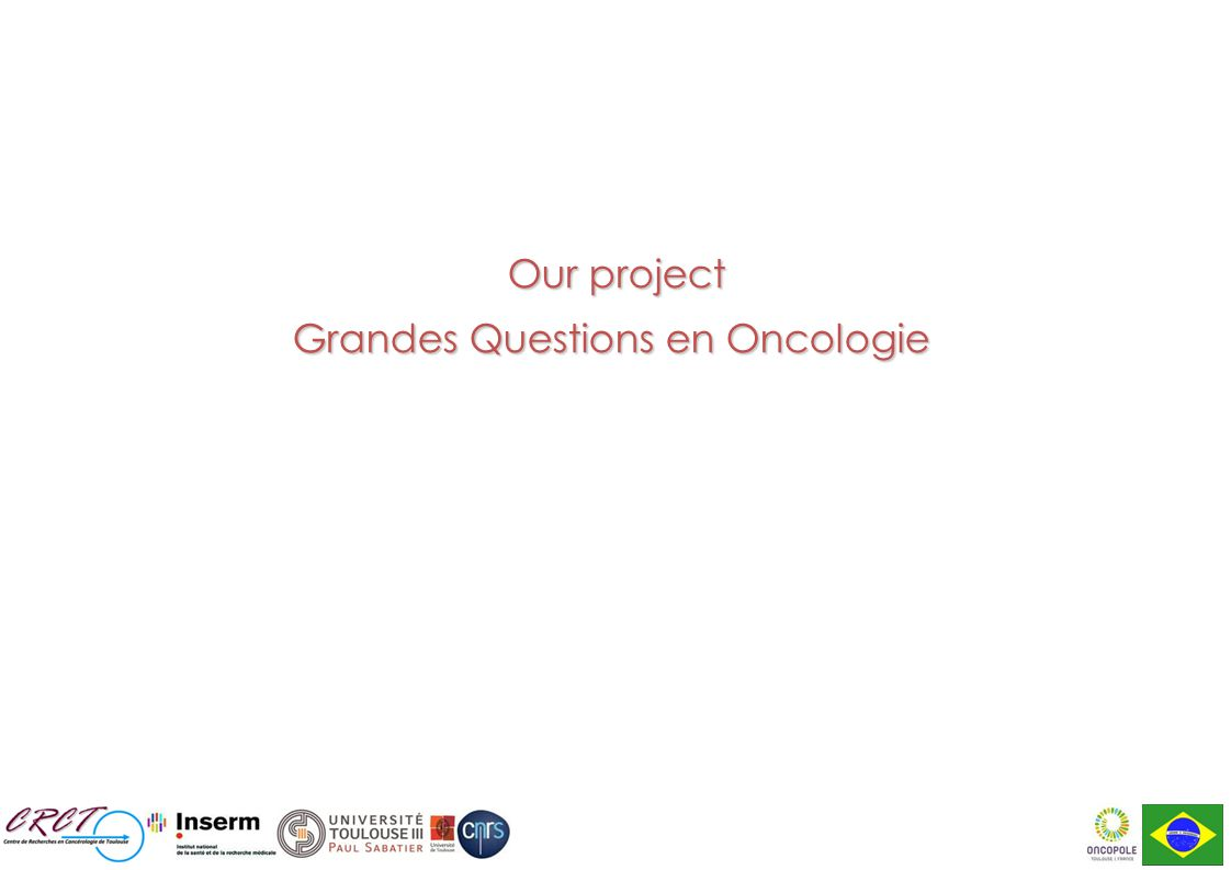 Our project Our project Grandes Questions en Oncologie