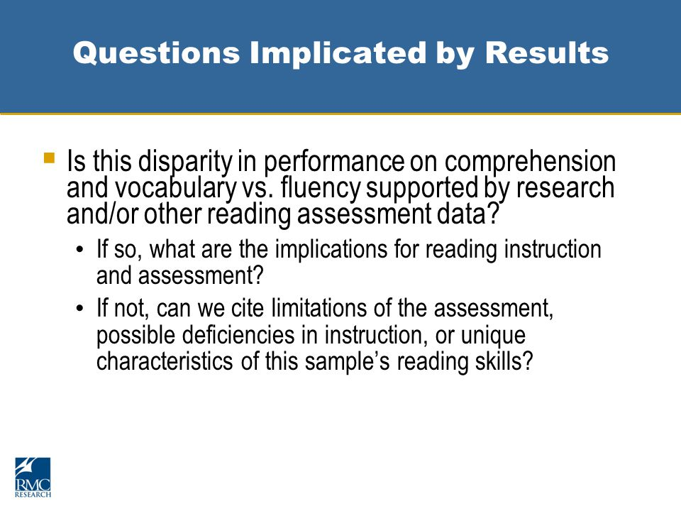 Questions Implicated by Results  Is this disparity in performance on comprehension and vocabulary vs.