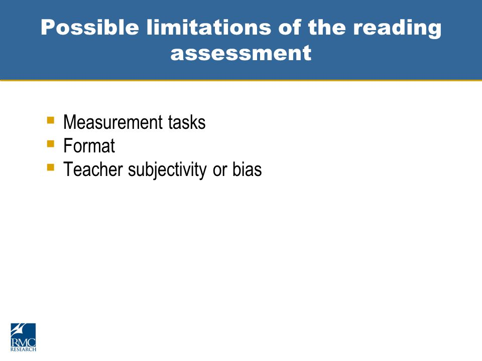 Possible limitations of the reading assessment  Measurement tasks  Format  Teacher subjectivity or bias