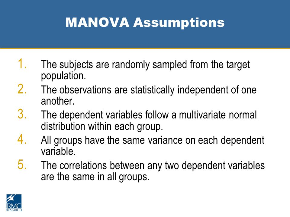 MANOVA Assumptions 1. The subjects are randomly sampled from the target population.