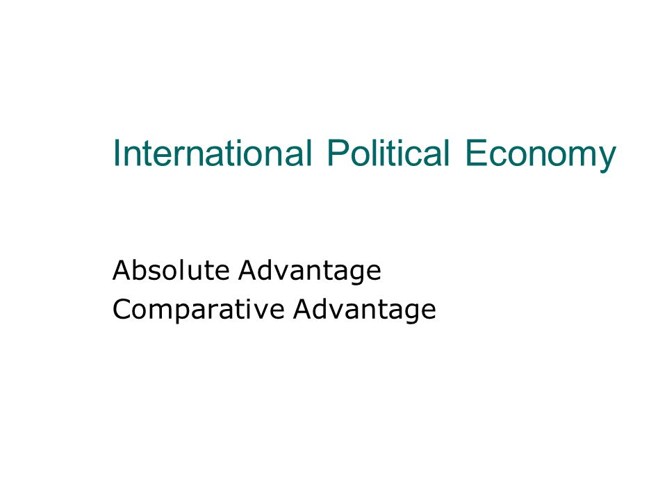 International Political Economy Absolute Advantage Comparative Advantage