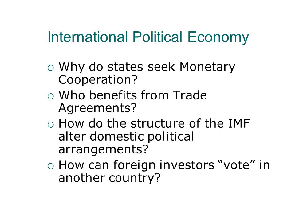 International Political Economy  Why do states seek Monetary Cooperation.