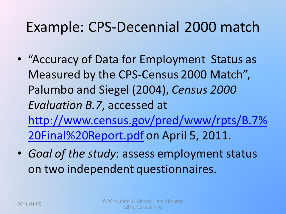 Example: CPS-Decennial 2000 match Accuracy of Data for Employment Status as Measured by the CPS-Census 2000 Match , Palumbo and Siegel (2004), Census 2000 Evaluation B.7, accessed at http://www.census.gov/pred/www/rpts/B.7% 20Final%20Report.pdf on April 5, 2011.