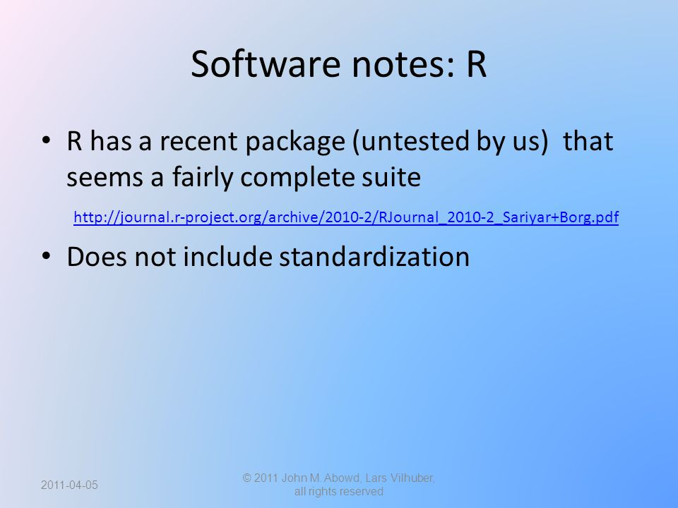 Software notes: R R has a recent package (untested by us) that seems a fairly complete suite http://journal.r-project.org/archive/2010-2/RJournal_2010-2_Sariyar+Borg.pdf http://journal.r-project.org/archive/2010-2/RJournal_2010-2_Sariyar+Borg.pdf Does not include standardization 2011-04-05 © 2011 John M.