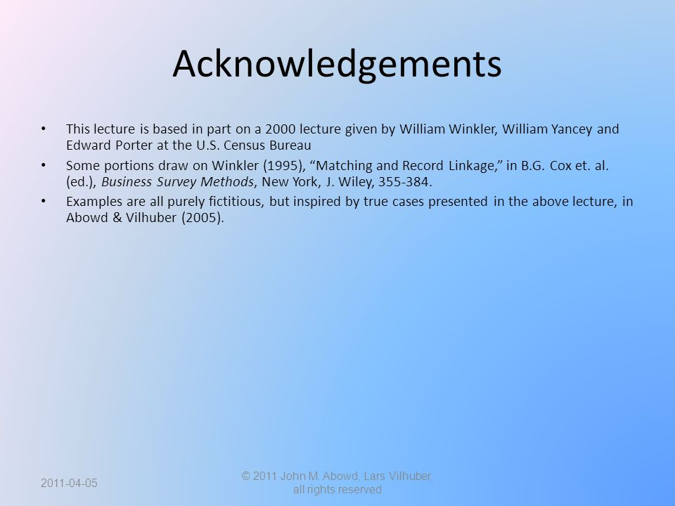 Acknowledgements This lecture is based in part on a 2000 lecture given by William Winkler, William Yancey and Edward Porter at the U.S.
