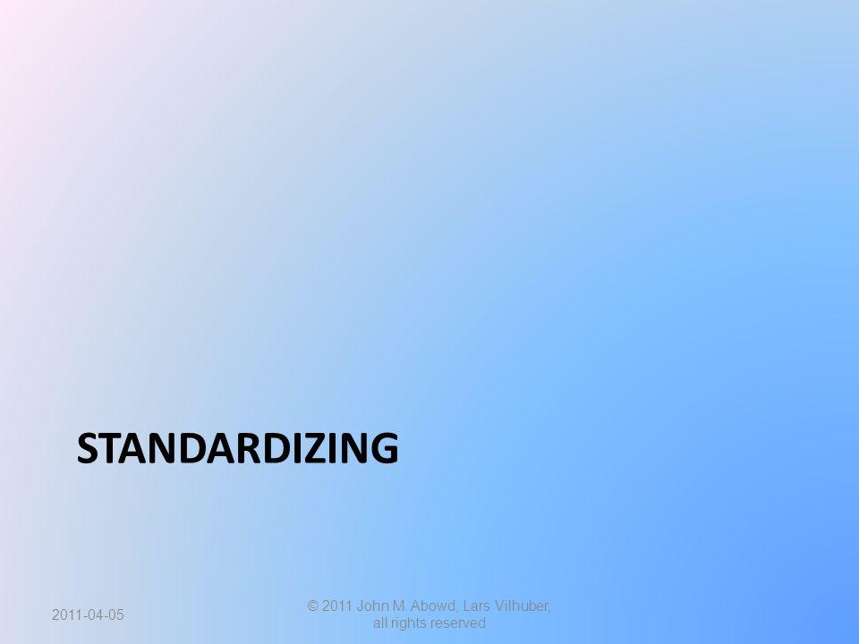 STANDARDIZING 2011-04-05 © 2011 John M. Abowd, Lars Vilhuber, all rights reserved