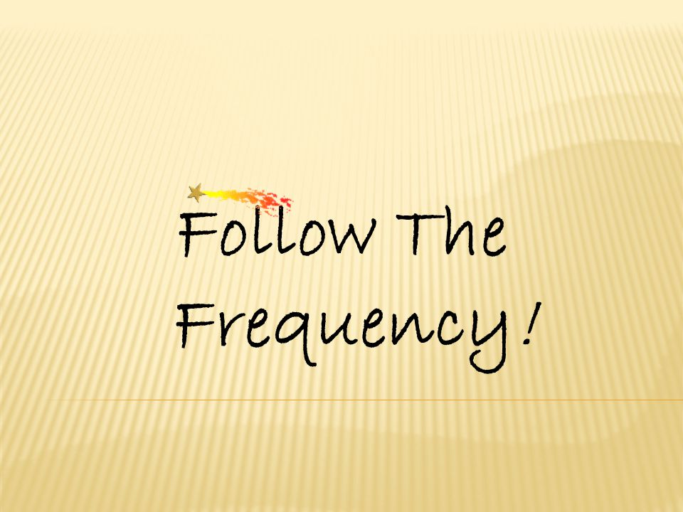 Follow The Frequency!