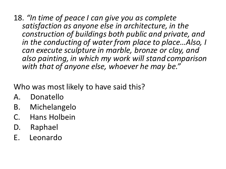"18. ""In time of peace I can give you as complete satisfaction as anyone else in architecture, in the construction of buildings both public and private"