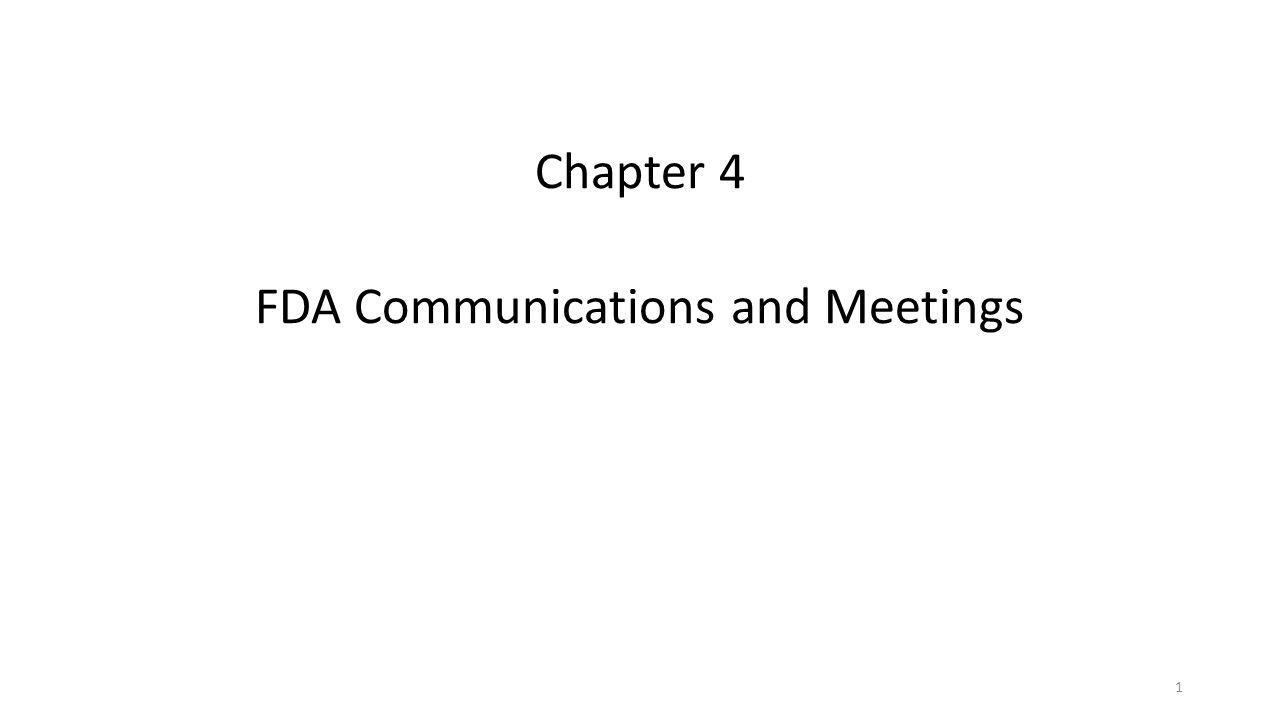 Chapter 4 FDA Communications and Meetings 1