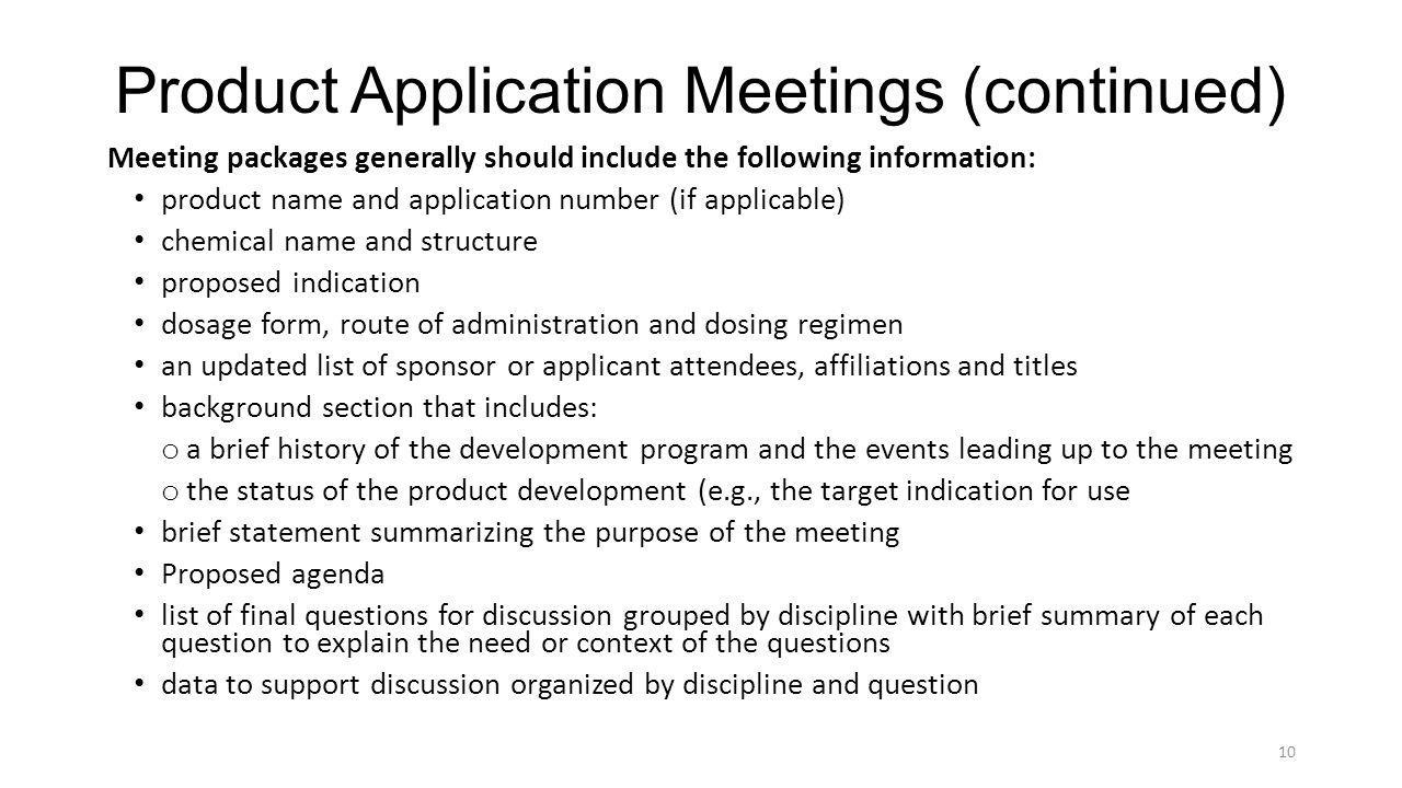 Product Application Meetings (continued) Meeting packages generally should include the following information: product name and application number (if