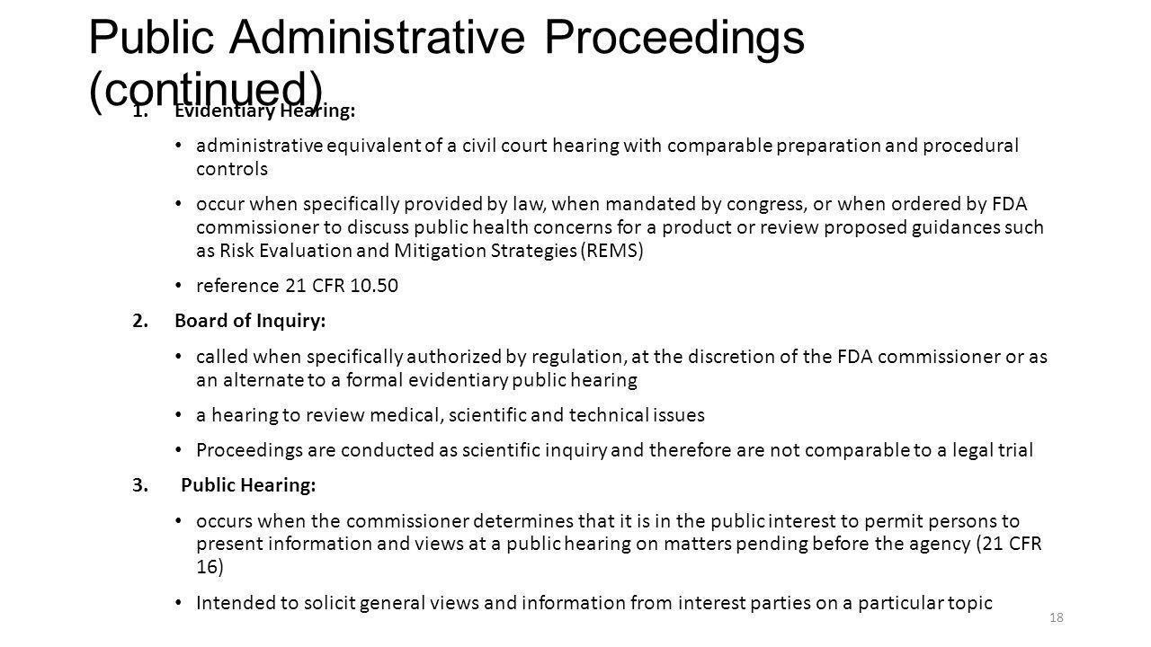Public Administrative Proceedings (continued) 1.Evidentiary Hearing: administrative equivalent of a civil court hearing with comparable preparation an