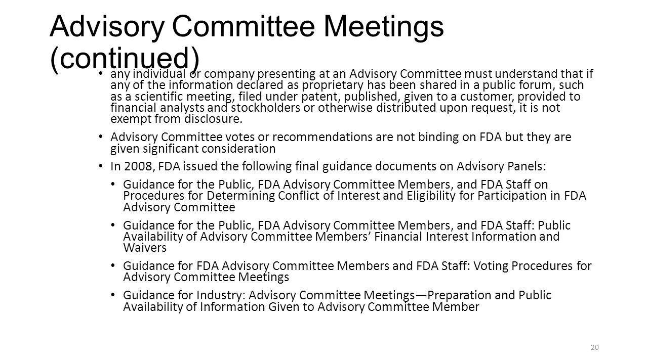 Advisory Committee Meetings (continued) any individual or company presenting at an Advisory Committee must understand that if any of the information d