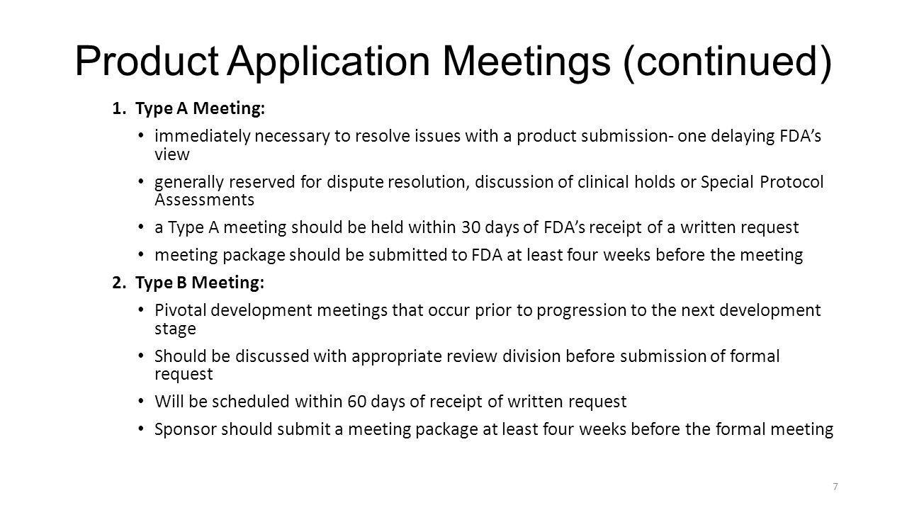 Product Application Meetings (continued) 1. Type A Meeting: immediately necessary to resolve issues with a product submission- one delaying FDA's view