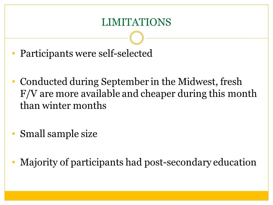LIMITATIONS Participants were self-selected Conducted during September in the Midwest, fresh F/V are more available and cheaper during this month than winter months Small sample size Majority of participants had post-secondary education