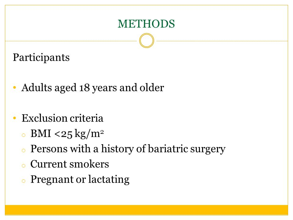METHODS Participants Adults aged 18 years and older Exclusion criteria o BMI <25 kg/m 2 o Persons with a history of bariatric surgery o Current smokers o Pregnant or lactating