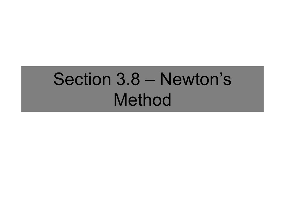 Section 3.8 – Newton's Method