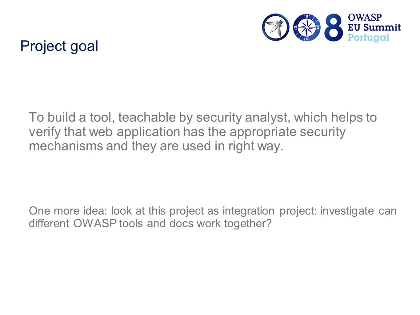 Project goal To build a tool, teachable by security analyst, which helps to verify that web application has the appropriate security mechanisms and they are used in right way.