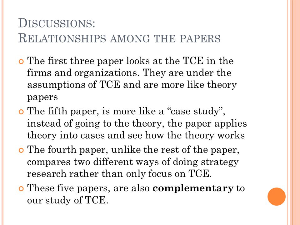 D ISCUSSIONS : R ELATIONSHIPS AMONG THE PAPERS The first three paper looks at the TCE in the firms and organizations.
