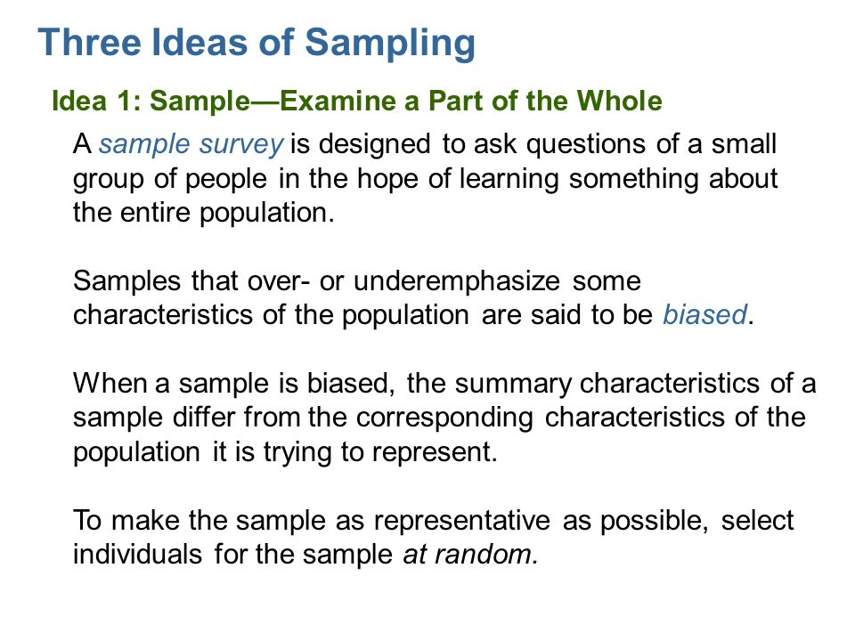 Three Ideas of Sampling Idea 2: Randomize Randomizing protects us by giving us a representative sample even for effects we were unaware of.
