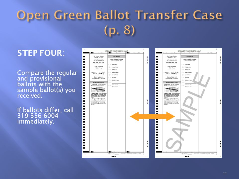 11 STEP FOUR : Compare the regular and provisional ballots with the sample ballot(s) you received.