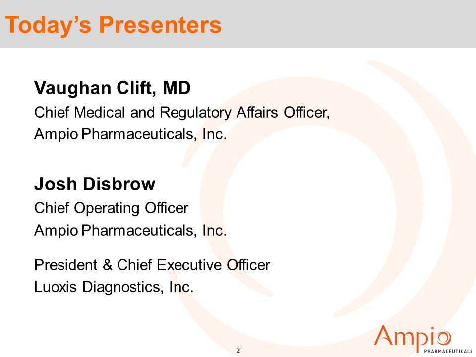 2 Today's Presenters Vaughan Clift, MD Chief Medical and Regulatory Affairs Officer, Ampio Pharmaceuticals, Inc.