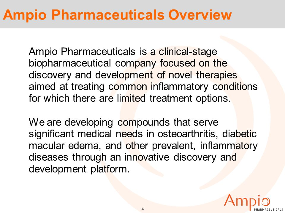 4 Ampio Pharmaceuticals Overview Ampio Pharmaceuticals is a clinical-stage biopharmaceutical company focused on the discovery and development of novel therapies aimed at treating common inflammatory conditions for which there are limited treatment options.