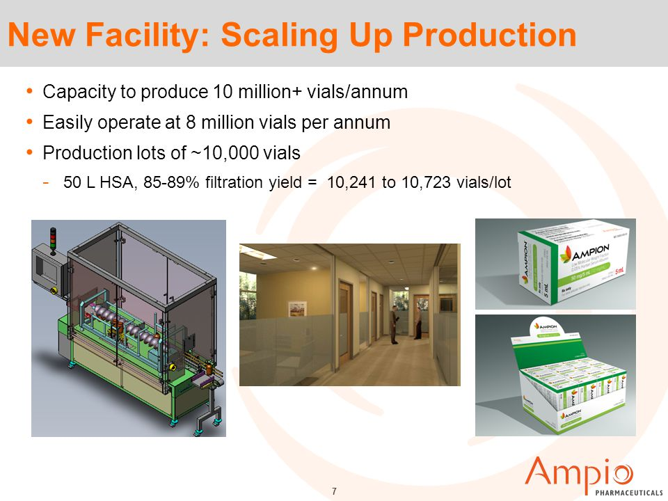 7 New Facility: Scaling Up Production Capacity to produce 10 million+ vials/annum Easily operate at 8 million vials per annum Production lots of ~10,000 vials - 50 L HSA, 85-89% filtration yield = 10,241 to 10,723 vials/lot