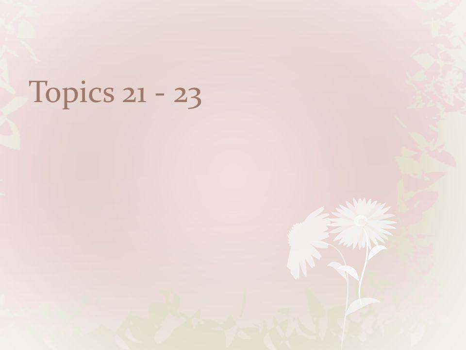 Topics 21 - 23