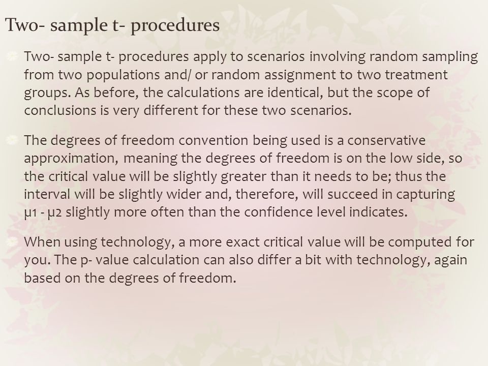 Two- sample t- procedures Two- sample t- procedures apply to scenarios involving random sampling from two populations and/ or random assignment to two