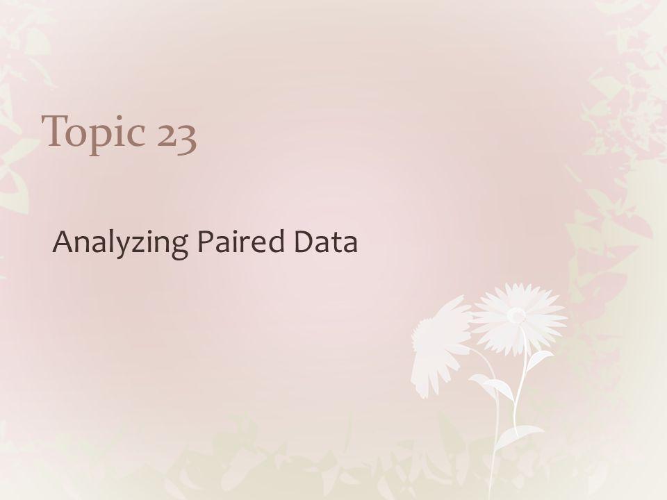 Topic 23 Analyzing Paired Data