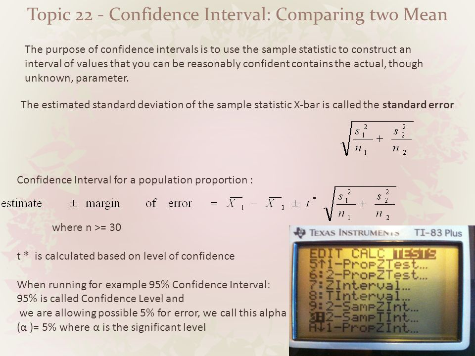 Topic 22 - Confidence Interval: Comparing two Mean The estimated standard deviation of the sample statistic X-bar is called the standard error The pur