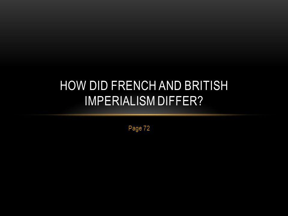 Page 72 HOW DID FRENCH AND BRITISH IMPERIALISM DIFFER?