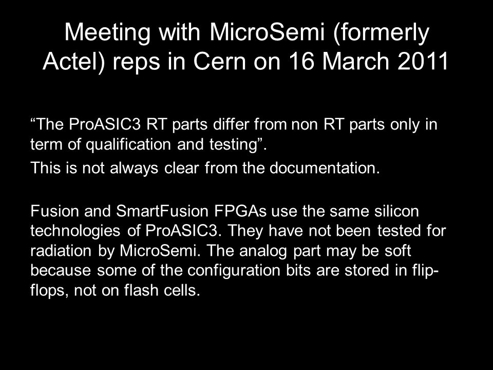 Meeting with MicroSemi (formerly Actel) reps in Cern on 16 March 2011 The ProASIC3 RT parts differ from non RT parts only in term of qualification and testing .