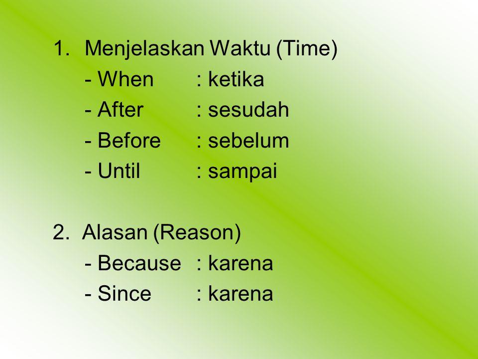 1.Menjelaskan Waktu (Time) - When: ketika - After: sesudah - Before: sebelum - Until: sampai 2.