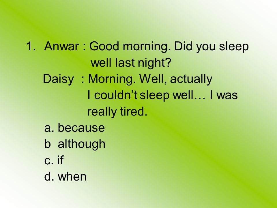 1.Anwar : Good morning. Did you sleep well last night.