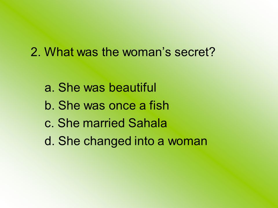 2. What was the woman's secret. a. She was beautiful b.