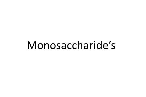 Monosaccharide's