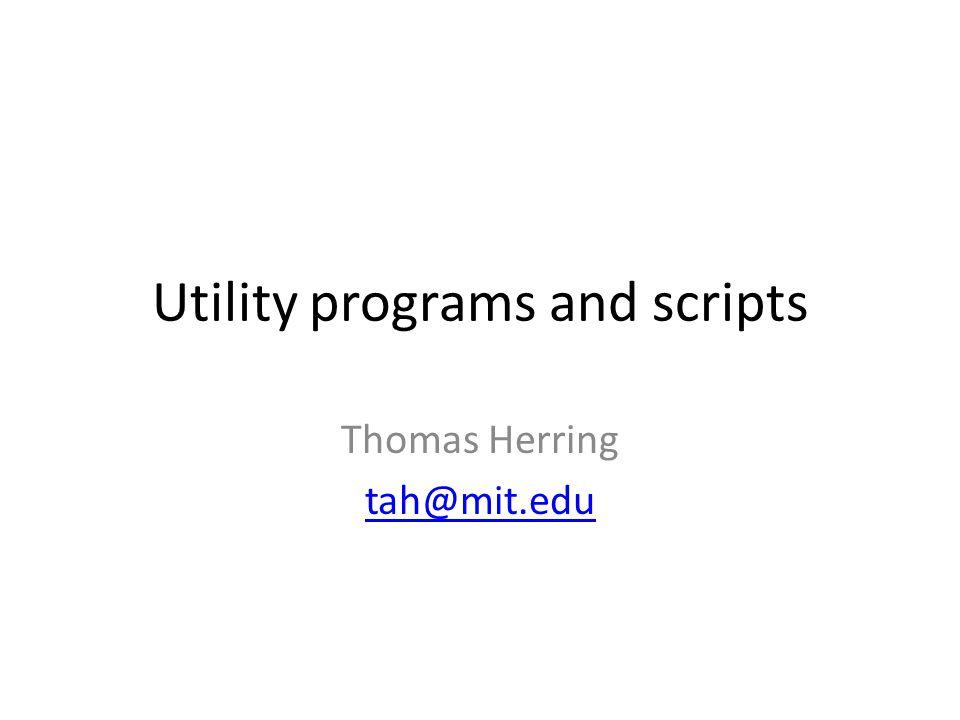 Utility programs and scripts Thomas Herring tah@mit.edu