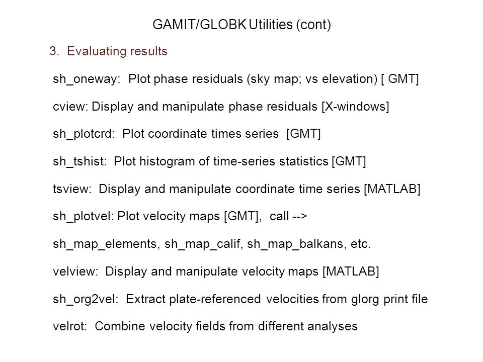GAMIT/GLOBK Utilities (cont) 3. Evaluating results sh_oneway: Plot phase residuals (sky map; vs elevation) [ GMT] cview: Display and manipulate phase
