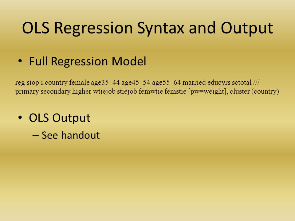 Simultaneous Quantile Regression Syntax Full Simultaneous Quantile Regression Model Simultaneous Quantile Regression Output – See handout sqreg siop australia germany greatbritain hungary norway czechrep poland russia /// newzealand canada phillipines japan spain latvia cyprus chile denmark switzerland brazil /// finland female age35_44 age45_54 age55_64 married educyrs sctotal primary secondary /// higher wtiejob stiejob femwtie femstie, q(.1.3.5.7.9)