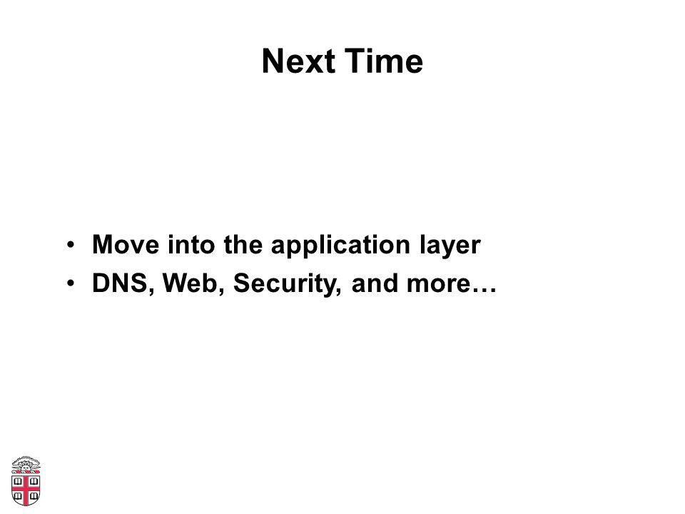 Next Time Move into the application layer DNS, Web, Security, and more…