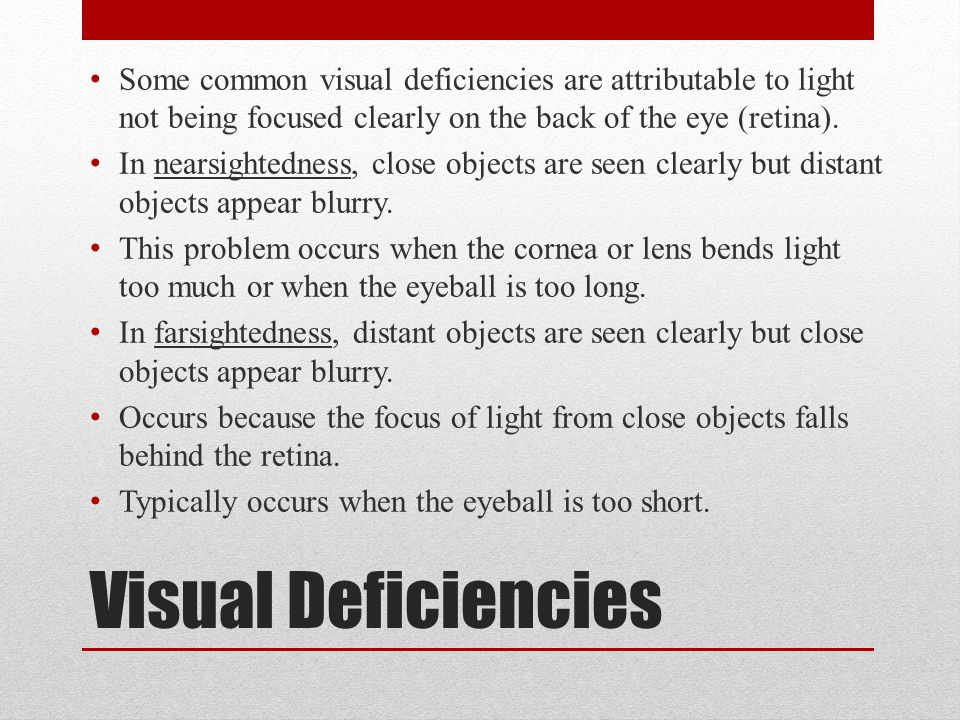 Visual Deficiencies Some common visual deficiencies are attributable to light not being focused clearly on the back of the eye (retina).