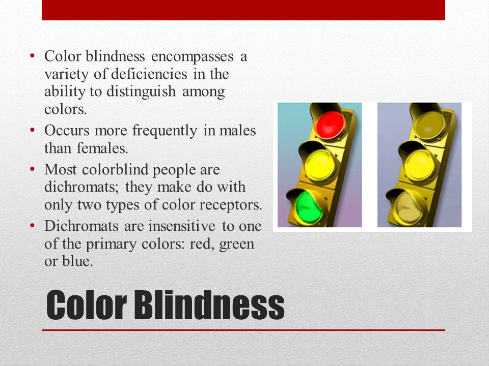 Color Blindness Color blindness encompasses a variety of deficiencies in the ability to distinguish among colors.