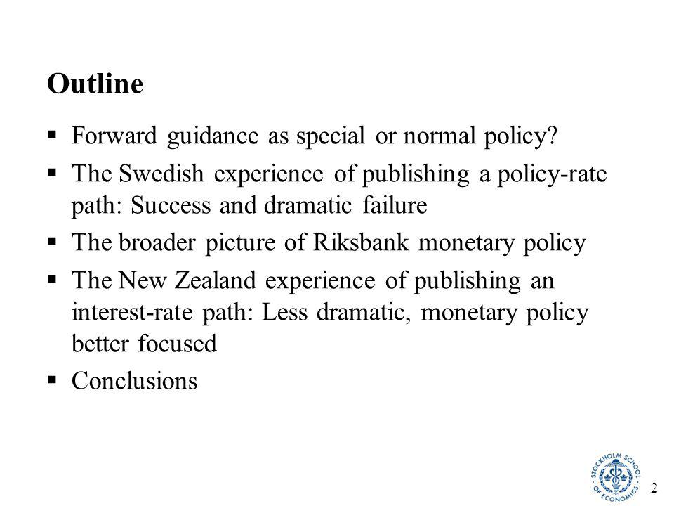 2 Outline  Forward guidance as special or normal policy?  The Swedish experience of publishing a policy-rate path: Success and dramatic failure  Th