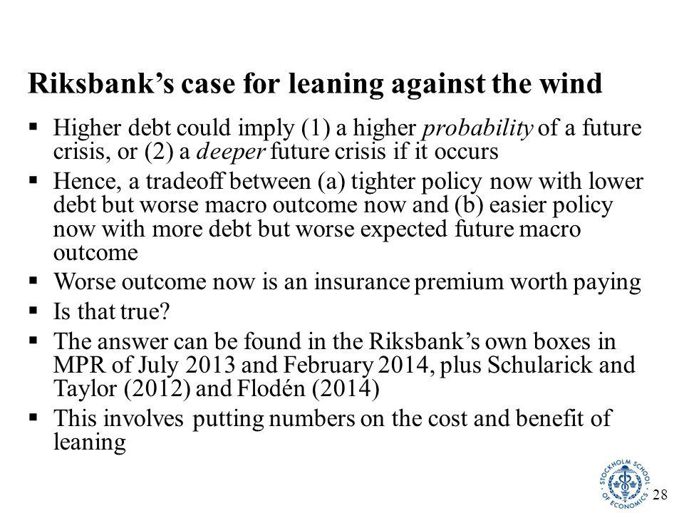 28 Riksbank's case for leaning against the wind  Higher debt could imply (1) a higher probability of a future crisis, or (2) a deeper future crisis i