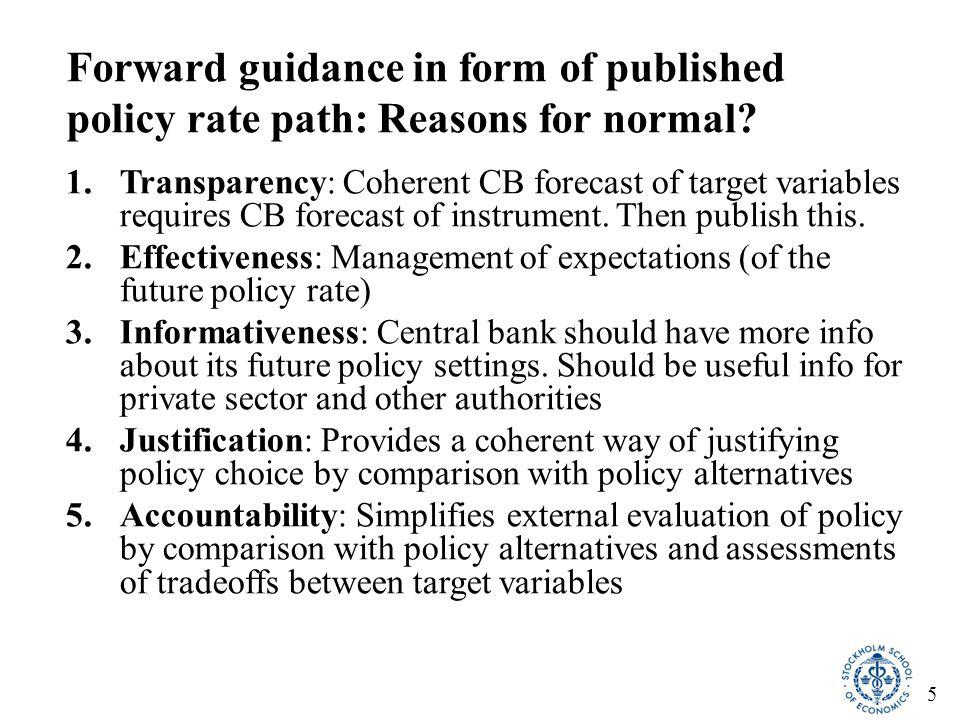 6 Developments of forward guidance as something normal Forecasts of target variables conditional on: 1.Constant policy rate If inflation forecast above (below) target, increase (reduce) policy rate Inconsistencies, not credible (Leitemo, Woodford) 2.Market expectations of policy rate: market policy-rate path CB forecasts of target variables may not look good CB policy-rate path may differ from market path 3.Central-bank forecast of policy rate: CB policy-rate path Consistent (inconsistent) if market path equal (differ) from CB path