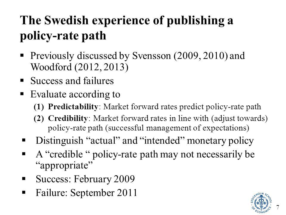 7 The Swedish experience of publishing a policy-rate path  Previously discussed by Svensson (2009, 2010) and Woodford (2012, 2013)  Success and fail