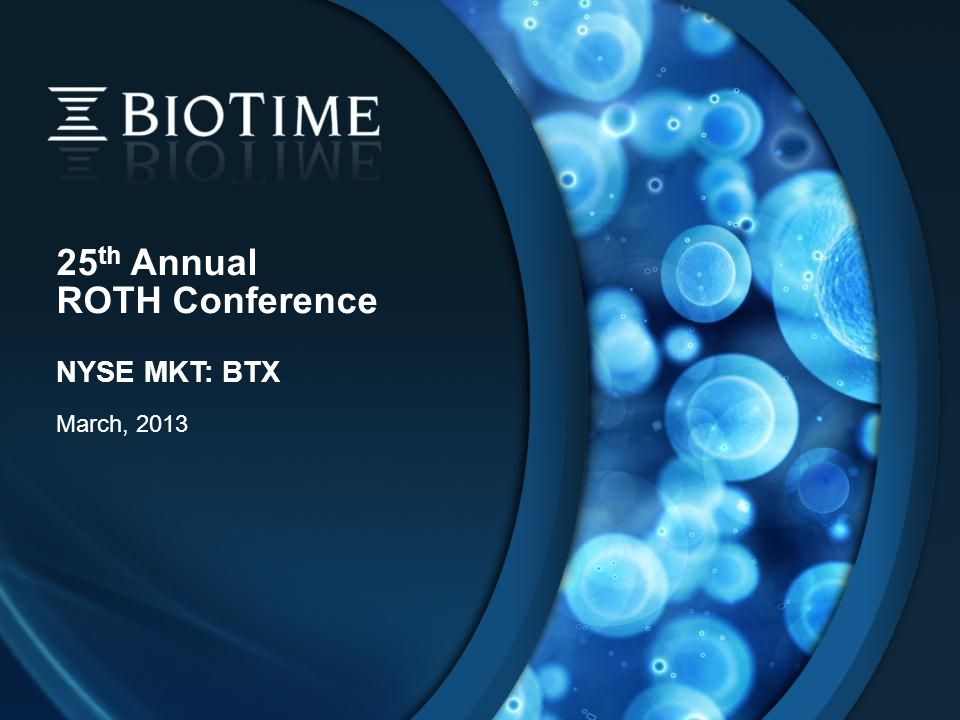 25 th Annual ROTH Conference NYSE MKT: BTX March, 2013